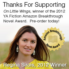 A note from the author, Regina Sirois. Visit amazon.com/abna, download the free excerpt, cast your vote for On Little Wings by May 30th in the Amazon Breakthrough Novel Award competition